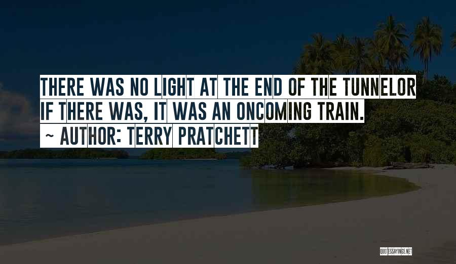 No Light At The End Of The Tunnel Quotes By Terry Pratchett