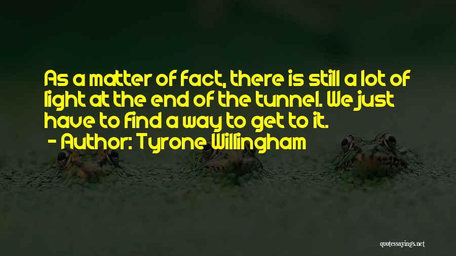 No Light At The End Of The Tunnel Quotes By Tyrone Willingham