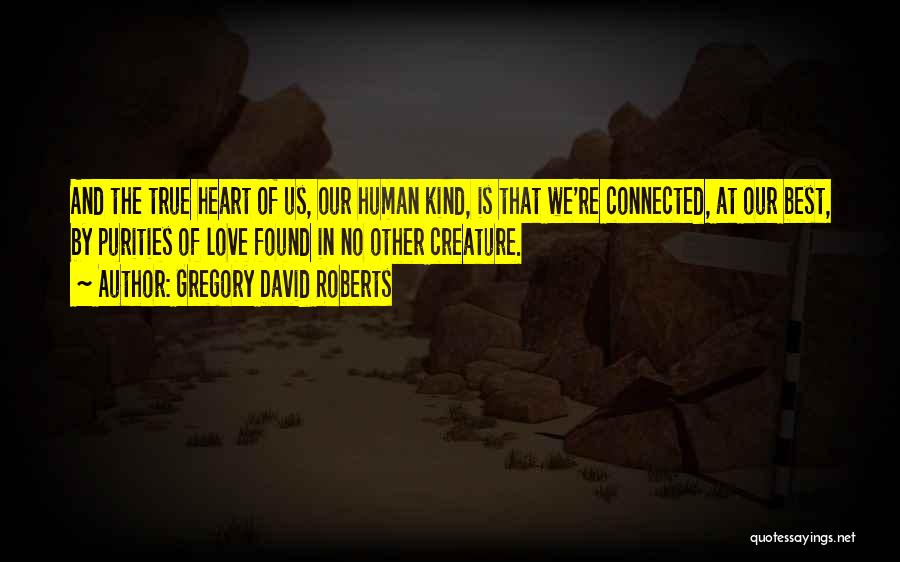 No Love Found Quotes By Gregory David Roberts