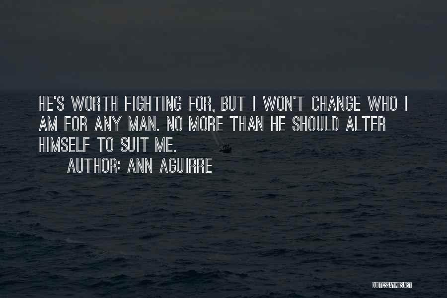 No Man Is Worth Fighting For Quotes By Ann Aguirre