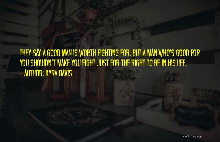 No Man Is Worth Fighting For Quotes By Kyra Davis