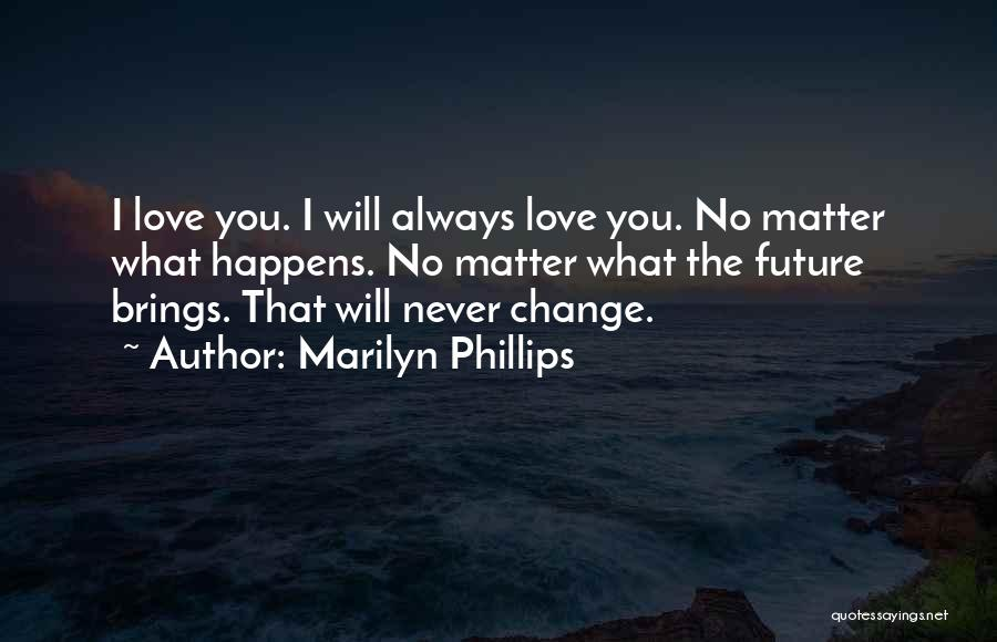 Top 62 No Matter What Happens I Love You Quotes & Sayings