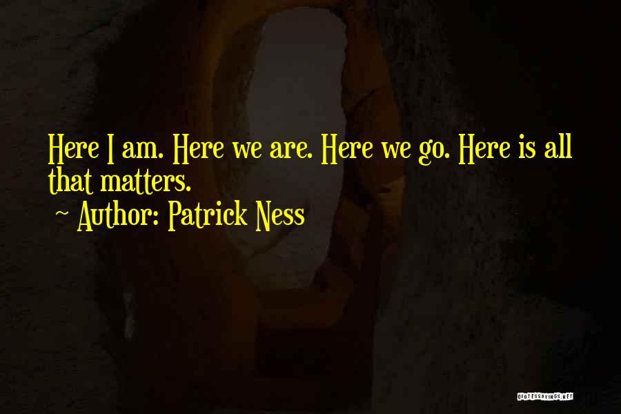 No Matter What I Am Here For You Quotes By Patrick Ness