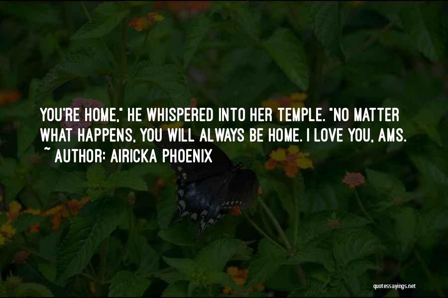 No Matter What I Love You Quotes By Airicka Phoenix
