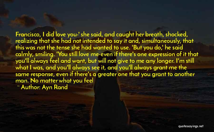 No Matter What I Love You Quotes By Ayn Rand