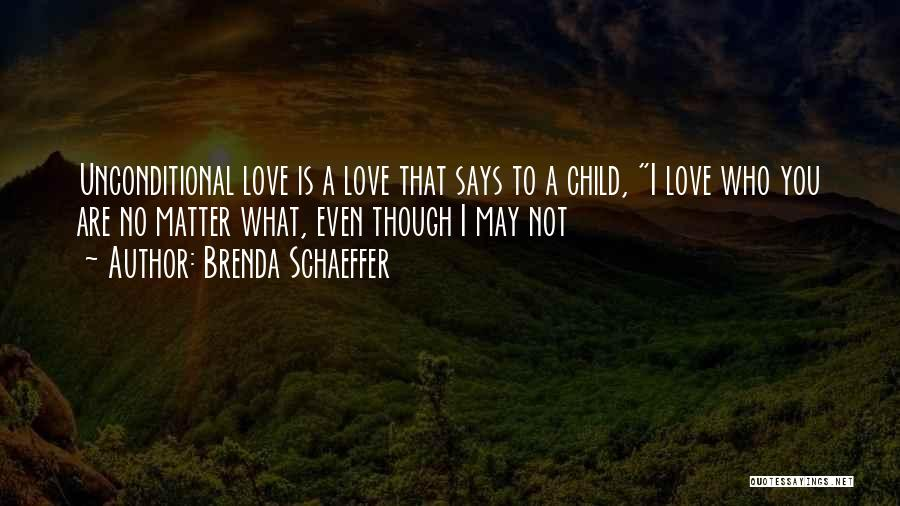 No Matter What I Love You Quotes By Brenda Schaeffer