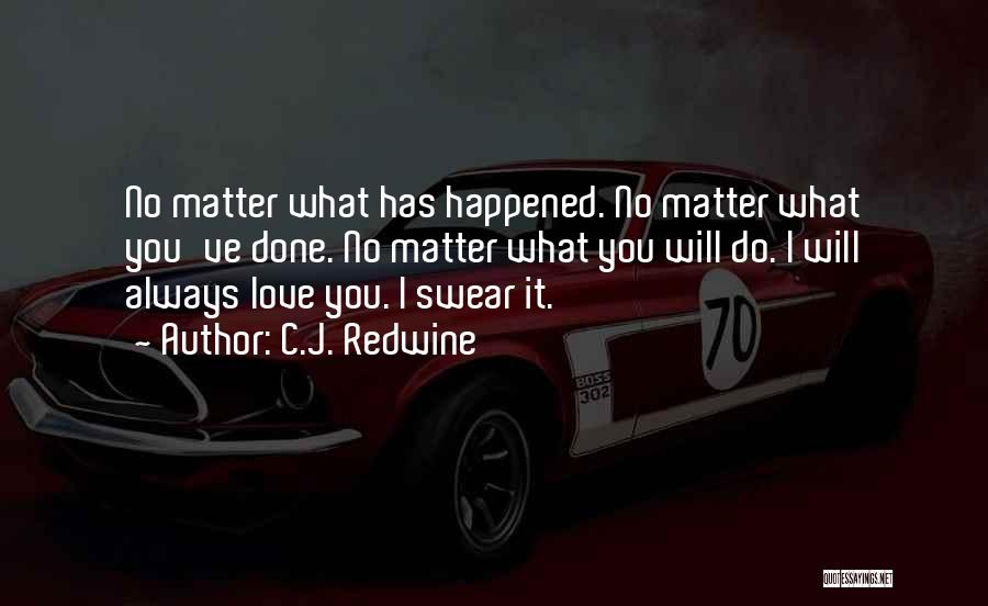 No Matter What I Love You Quotes By C.J. Redwine