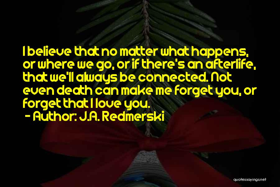 No Matter What I Love You Quotes By J.A. Redmerski