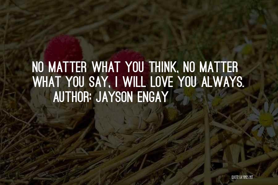 No Matter What I Love You Quotes By Jayson Engay