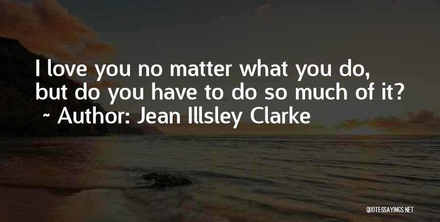 No Matter What I Love You Quotes By Jean Illsley Clarke
