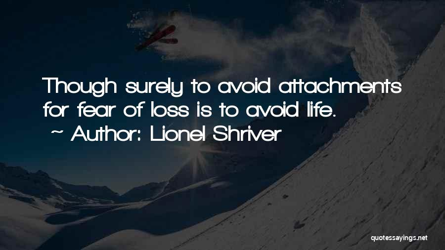 No More Attachments Quotes By Lionel Shriver