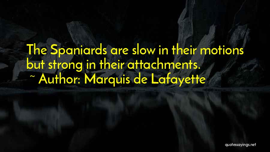 No More Attachments Quotes By Marquis De Lafayette