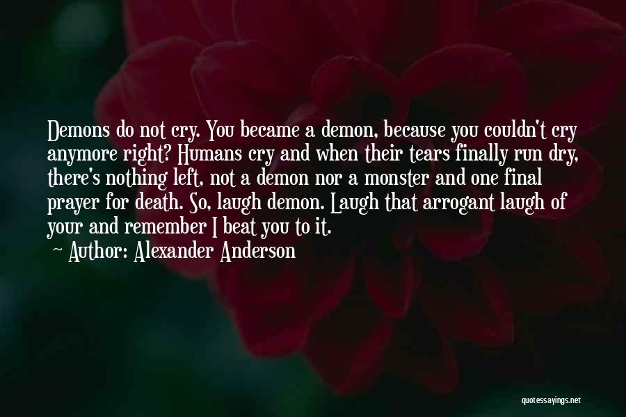 No More Tears Left To Cry Quotes By Alexander Anderson