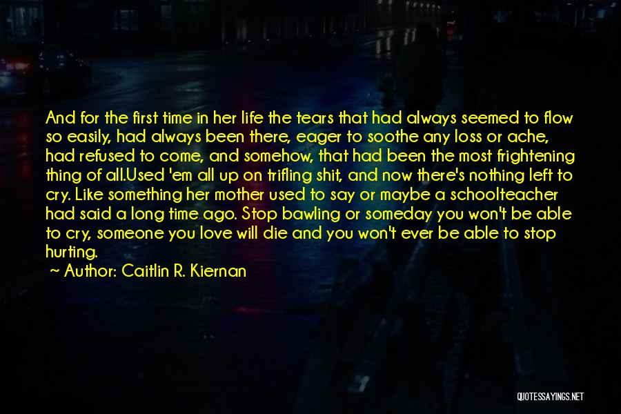 No More Tears Left To Cry Quotes By Caitlin R. Kiernan