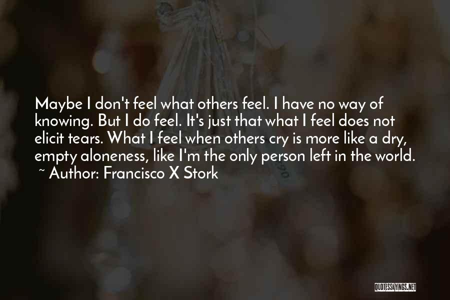No More Tears Left To Cry Quotes By Francisco X Stork