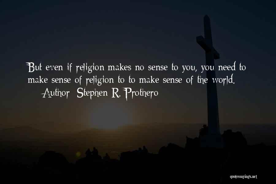 No Need Of You Quotes By Stephen R. Prothero