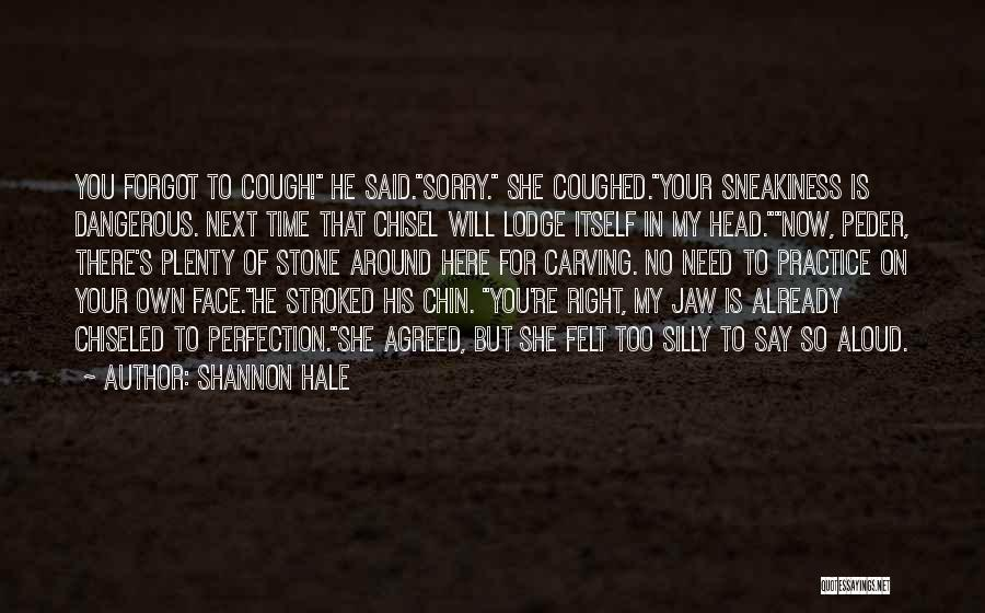 No Need To Say Sorry Quotes By Shannon Hale