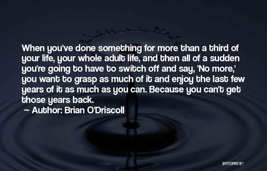 No Off Switch Quotes By Brian O'Driscoll