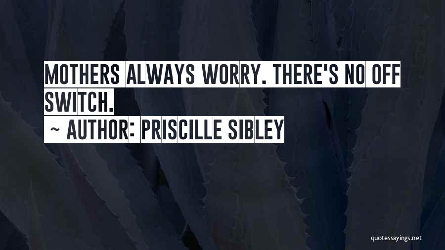 No Off Switch Quotes By Priscille Sibley