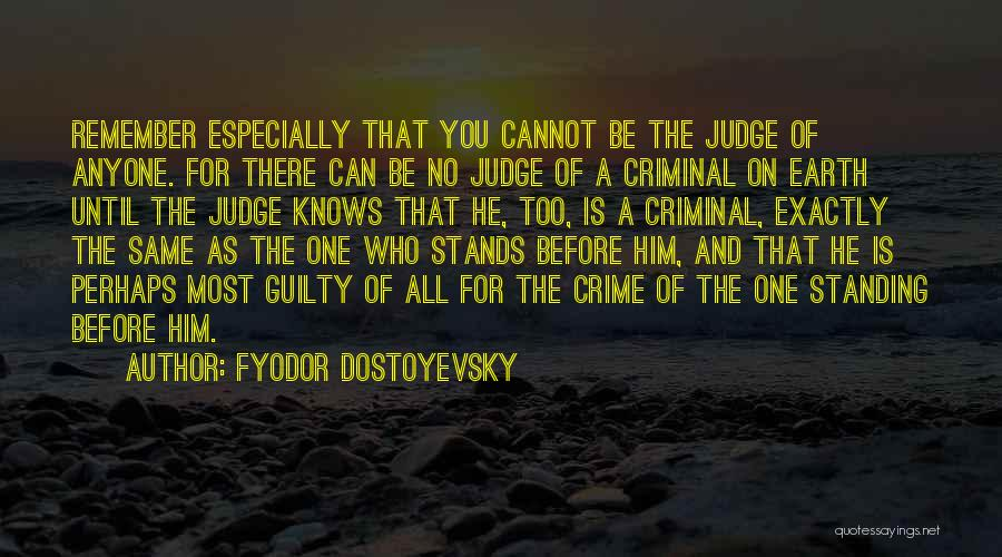 No One Can Judge Quotes By Fyodor Dostoyevsky