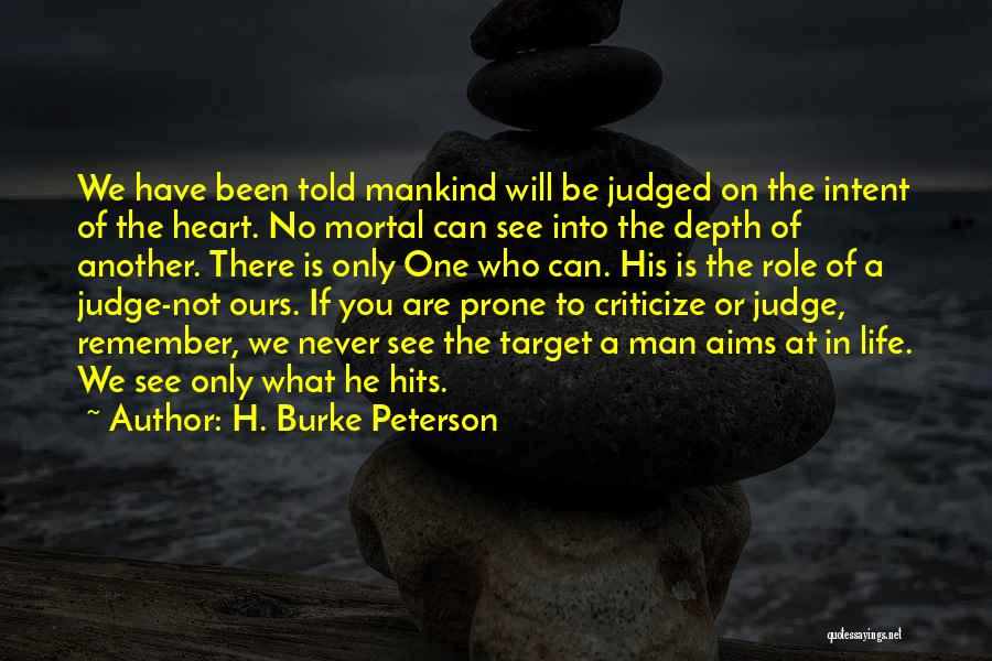 No One Can Judge Quotes By H. Burke Peterson