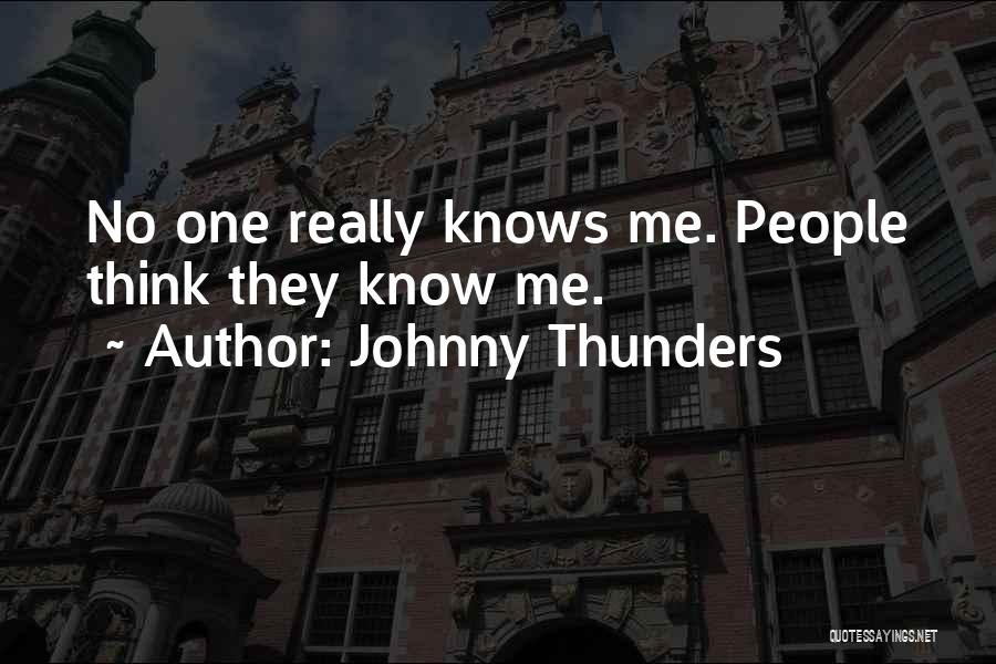 No One Knows Me Quotes By Johnny Thunders