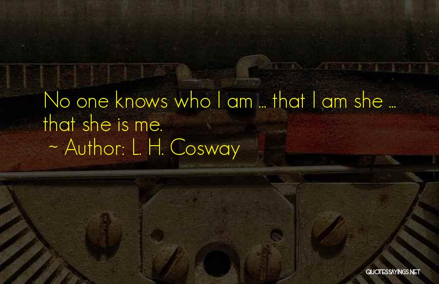 No One Knows Me Quotes By L. H. Cosway