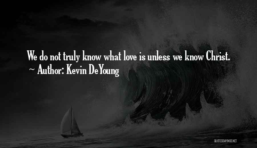 No One Knows Our Love Quotes By Kevin DeYoung