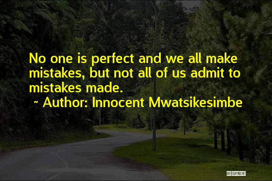 No One Perfect We All Make Mistakes Quotes By Innocent Mwatsikesimbe