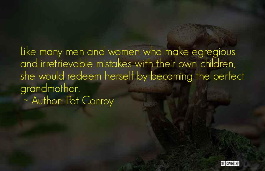 No One Perfect We All Make Mistakes Quotes By Pat Conroy