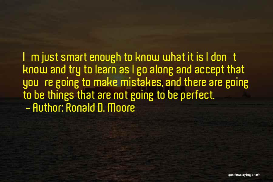 No One Perfect We All Make Mistakes Quotes By Ronald D. Moore