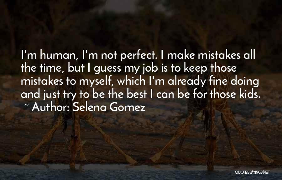 No One Perfect We All Make Mistakes Quotes By Selena Gomez
