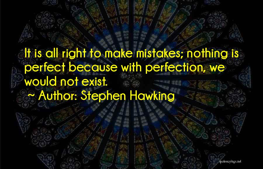 No One Perfect We All Make Mistakes Quotes By Stephen Hawking