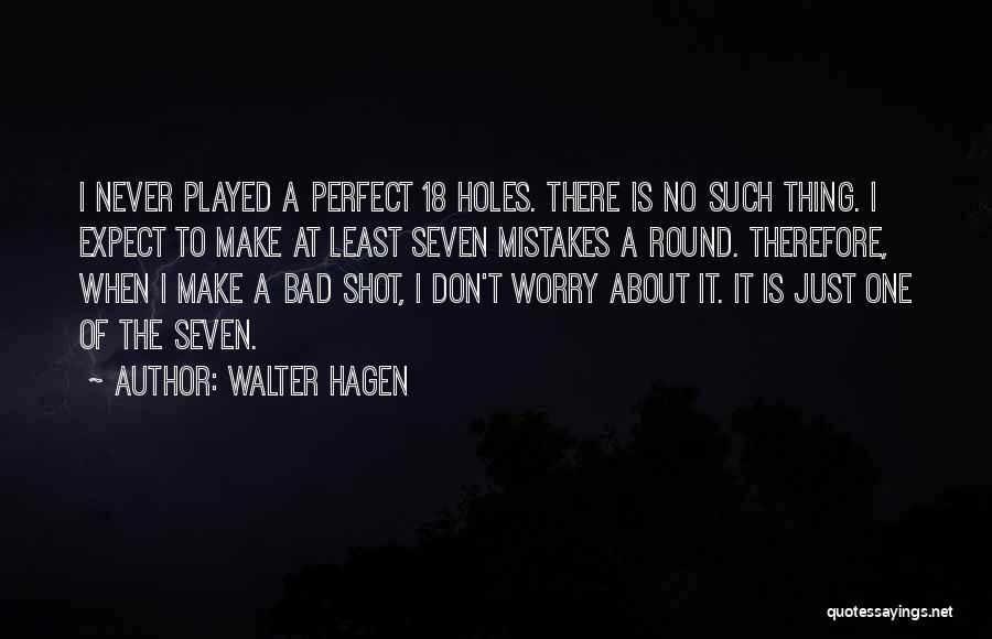 No One Perfect We All Make Mistakes Quotes By Walter Hagen