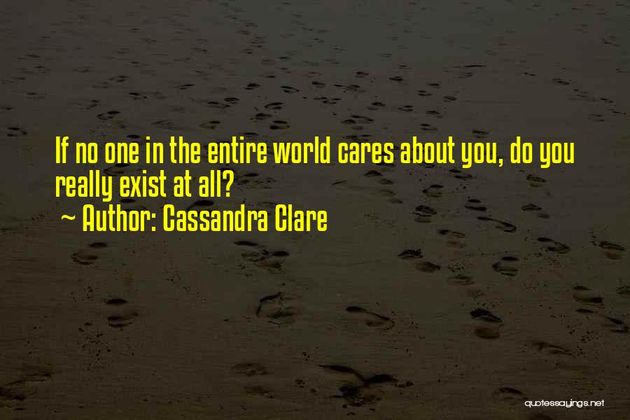 No One Really Cares About You Quotes By Cassandra Clare