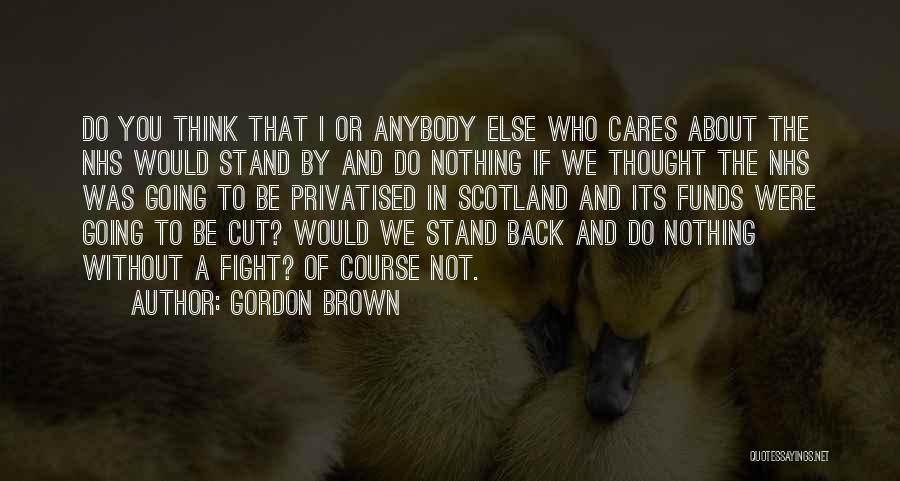 No One Really Cares About You Quotes By Gordon Brown