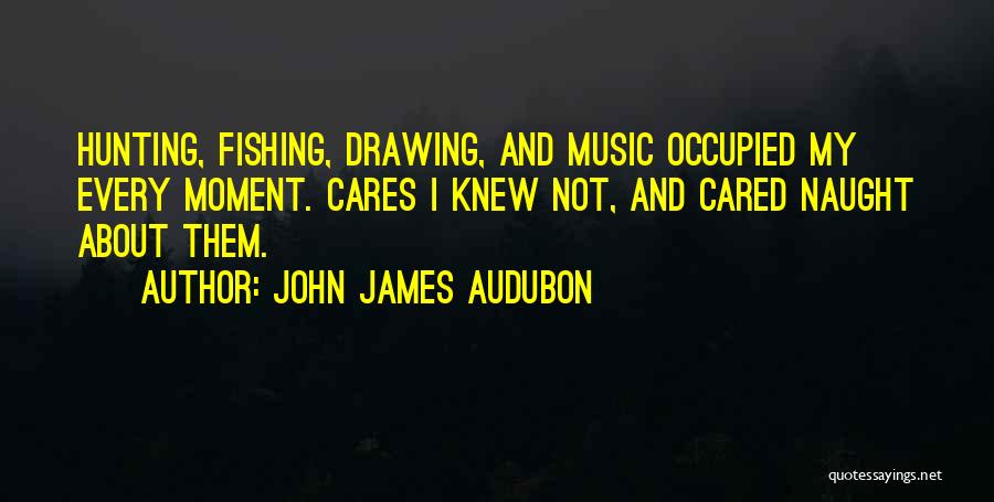 No One Really Cares About You Quotes By John James Audubon
