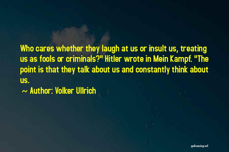 No One Really Cares About You Quotes By Volker Ullrich