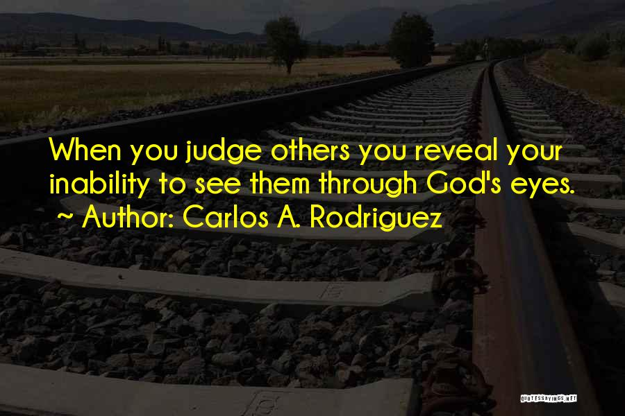 No One Should Judge Quotes By Carlos A. Rodriguez