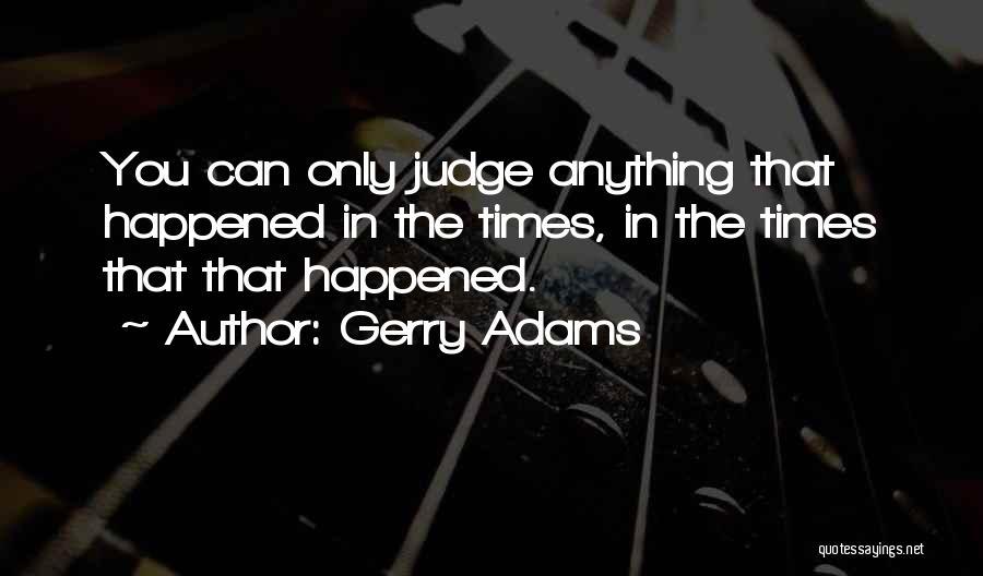No One Should Judge Quotes By Gerry Adams