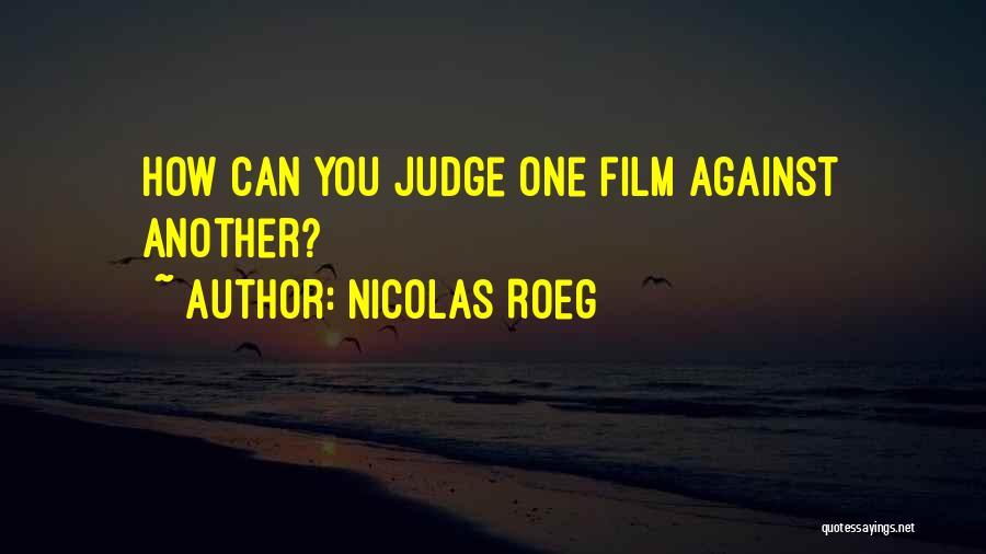 No One Should Judge Quotes By Nicolas Roeg