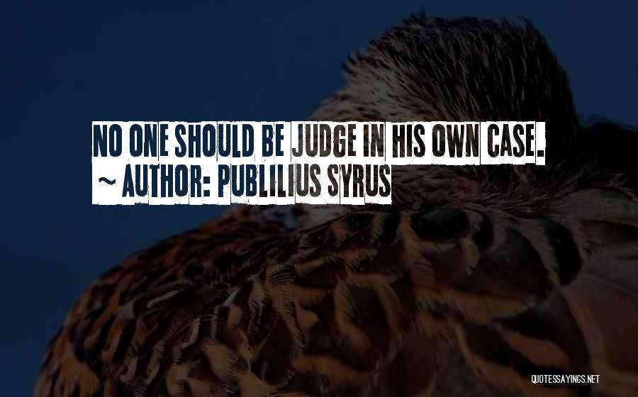 No One Should Judge Quotes By Publilius Syrus