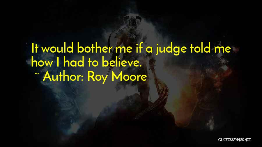 No One Should Judge Quotes By Roy Moore