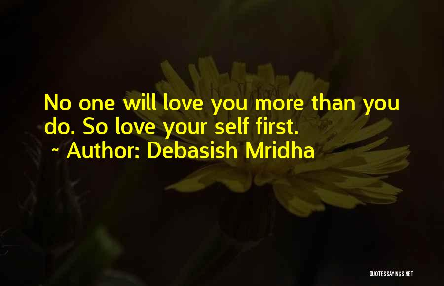 No One Will Love You More Quotes By Debasish Mridha