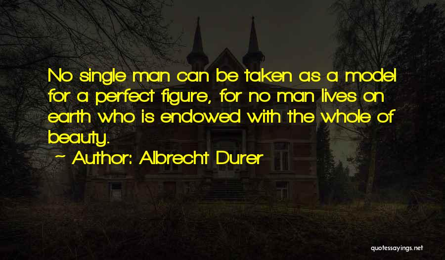 No Perfect Man Quotes By Albrecht Durer