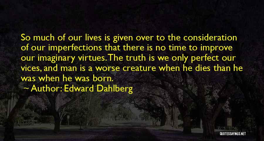 No Perfect Man Quotes By Edward Dahlberg