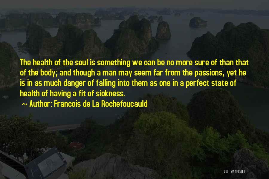 No Perfect Man Quotes By Francois De La Rochefoucauld