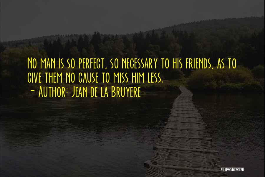 No Perfect Man Quotes By Jean De La Bruyere