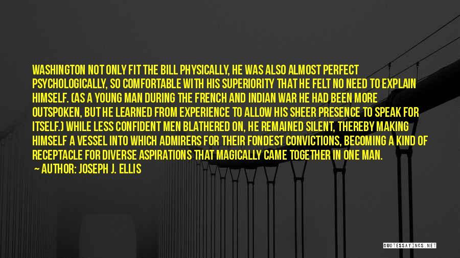 No Perfect Man Quotes By Joseph J. Ellis