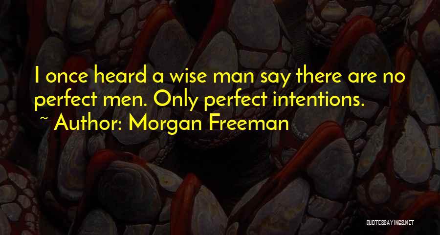 No Perfect Man Quotes By Morgan Freeman